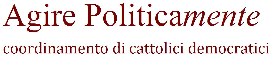 Agire Politicamente -  coordinamento di cattolici democratici